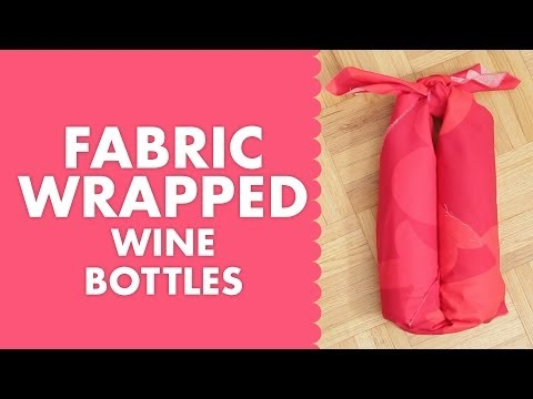 Easy Fabric Wrapped Wine Bottles