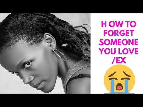 How To Forget Someone You Love / Ex