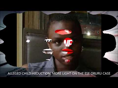 ALLEGED CHILD ABDUCTION MORE LIGHT ON THE ESE ORURU CASE