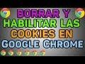 Como habilitar las cookies en Google Chrome | Cómo borrar las cookies en Google Chrome