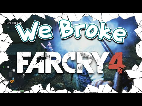 We Broke: Far Cry 4