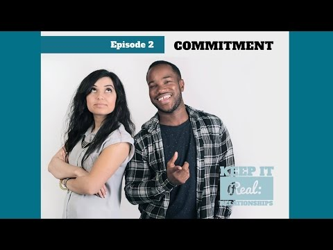 Keeping It Real: Relationships - E2 - Commitment