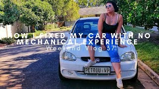HOW I FIXED MY CAR WITH NO MECHANICAL EXPERIENCE   Weekend Vlog 37