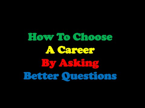 How To Choose A Career By Asking Better Questions
