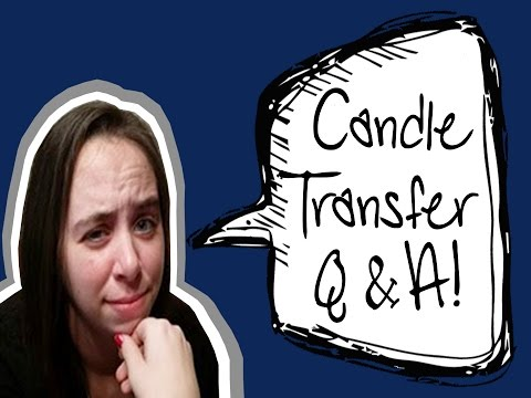 Candle Transfer Questions Answered!!!