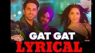 Gat Gat |LYRICS FULLSONG|DreamGirl | Ayushmann K &Nushrat B | Meet Bros Ft. Jass Z & KhushbooGKumaar