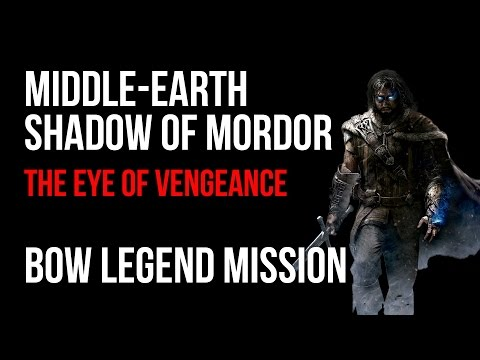Middle Earth Shadow of Mordor The Eye of Vengeance Bow Legend Mission Walkthrough