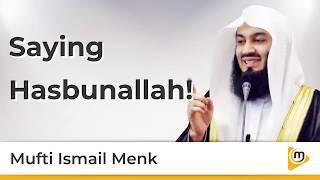 Say Hasbunallahu wa Ni'mal Wakeel!! - Mufti Menk