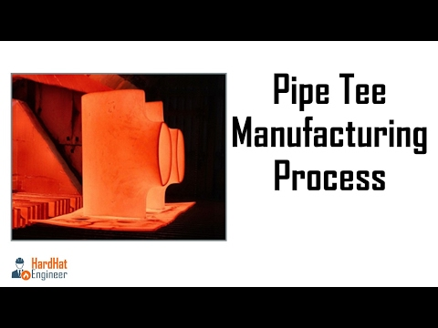 Tee Manufacturing Process  - Pipe Fittings for Oil & Gas Engineer