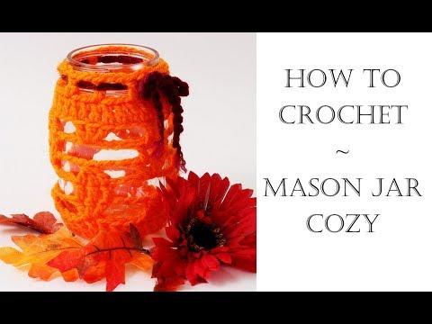 How To Crochet Easy Mason Jar Cozy