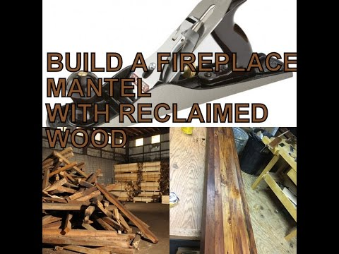 BUILD A MANTEL WITH RECLAIMED WOOD PART 1
