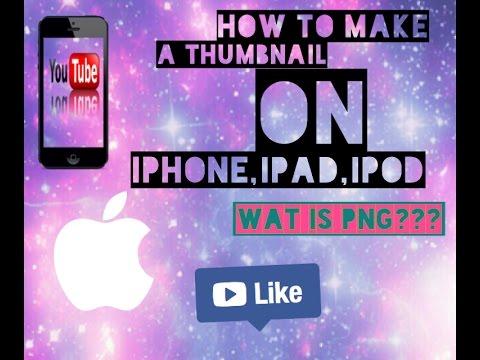 How to make:een thumbnail op Iphone,ipad en ipod Wat is PNG?!👤