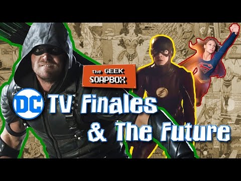 DC TV Finales & The Future - The Geek Soapbox: Episode 0305