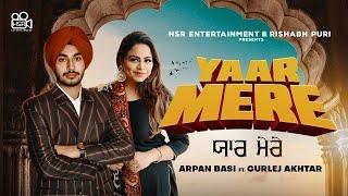 Yaar Mere (Official Video) Arpan Basi | Gurlej Akhtar | Latest Punjabi Songs 2019