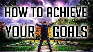 How To Achieve Your Goals - 6 Steps To Get Your Dream Life