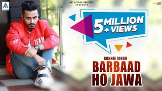 Ronnie Singh - BARBAAD (Full Song) Harman Buttar | Art ATTACK | Navi Firozpurwala |New punjabi song
