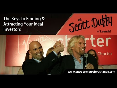Scott Duffy of Launch! - The Keys to Finding & Attracting Your Ideal Investors