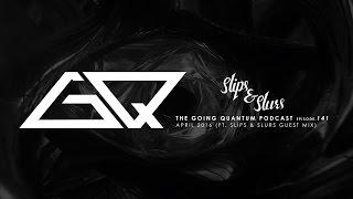 GQ Podcast - April 2016 / Slips & Slurs Guest Mix [Ep.141]