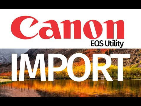 How to import pictures/videos using Canon EOS Utility macOS High Sierra Mac
