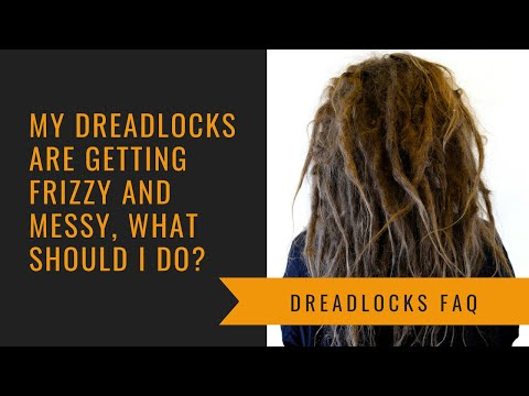 My dreadlocks are getting frizzy and messy, what should I do? Dreadlocks FAQ