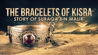 Bracelets Of Kisra (Story Of Suraqa) - Mind-blowing Miracle Of Prophet Muhammad