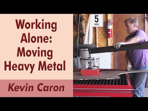 How to Work Alone: Moving Heavy Metal - Kevin Caron