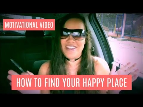 HOW TO FIND YOUR HAPPY PLACE | MOTIVATIONAL VIDEO