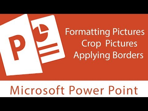 Powerpoint : Formatting Pictures  | Crop  Pictures, Applying Borders, Adjust Colours