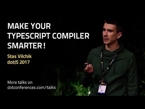dotJS 2017 - Stas Vilchik - Make your TypeScript compiler smarter!