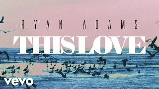 Ryan Adams - This Love (from