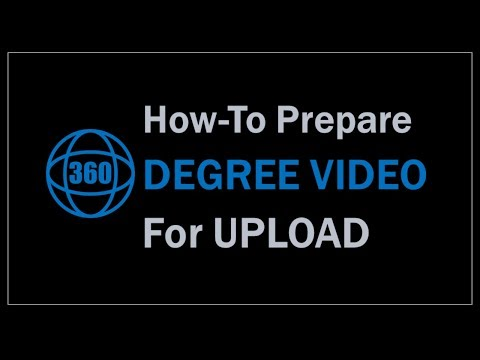 How to Prepare 360 Degree Video for Upload