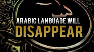 ARABIC LANGUAGE WILL EVENTUALLY DISAPPEAR