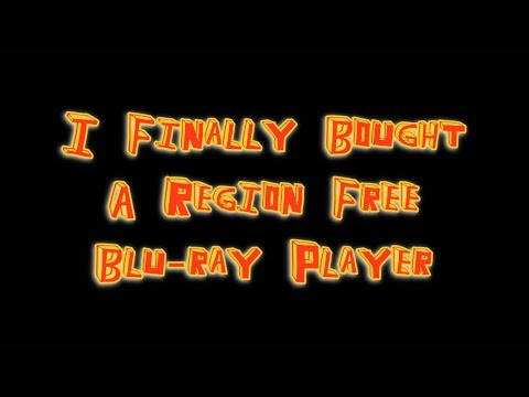 I Finally Bought A Region Free Blu-ray Player