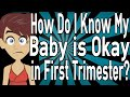 How Do I Know My Baby is Okay in the First Trimester?