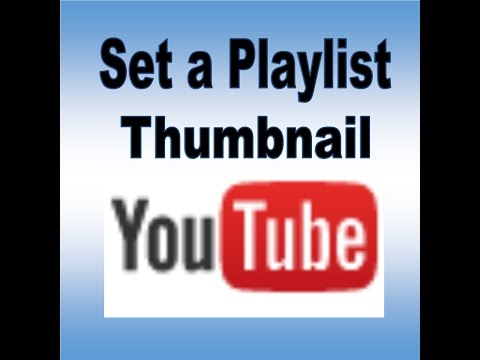 How to Set a Playlist Thumbnail Update June 14, 2015