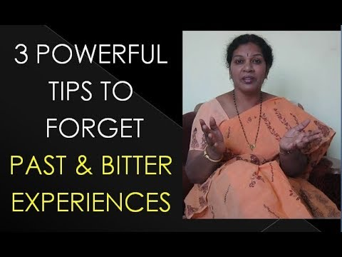 HOW  TO FORGET PAST/ BITTER EXPERIENCES
