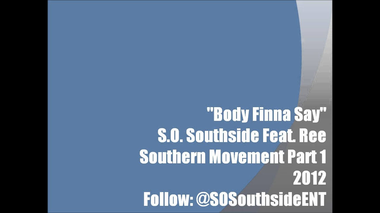 Body Finna Say  S.O. Southside Feat. Ree