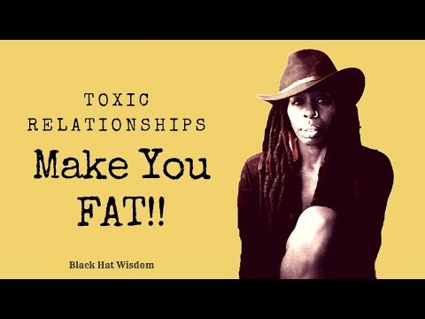 Your Toxic Relationship is Making You Fat!!