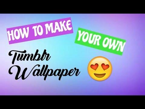 How to make Tumblr Wallpaper
