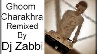 Dj Shahrukh ft Dj Zabbi Ghoom Charakhra (Haich Remix) 2014