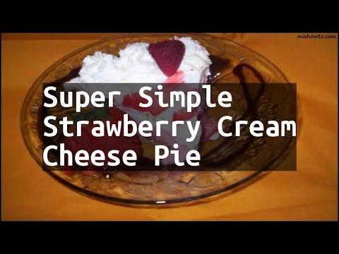 Recipe Super Simple Strawberry Cream Cheese Pie