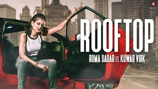 Rooftop - Official Music Video | Roma Sagar & Kuwar Virk | Roma Sagar Ft Kuwar Virk