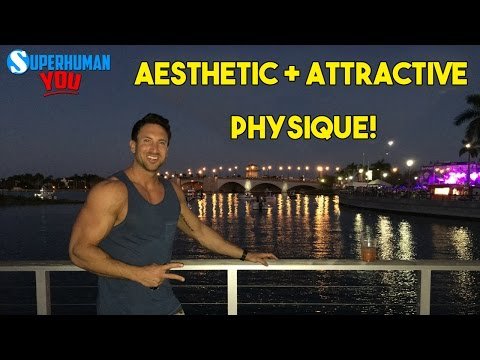 How To Build A More Aesthetic and Attractive Physique (5 KEY SUPER-SETS!)