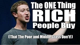The ONE Thing That RICH People Buy- That The Poor and Middle Class Don