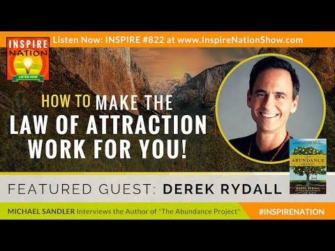 🌟 DEREK RYDALL: How to Make the LAW OF ATTRACTION work for you!   The Abundance Project