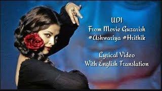 Udi Teri Ankho se l Guzarish Aishwariya Rahi,Hrithik Roshan l Lyrics with Translation