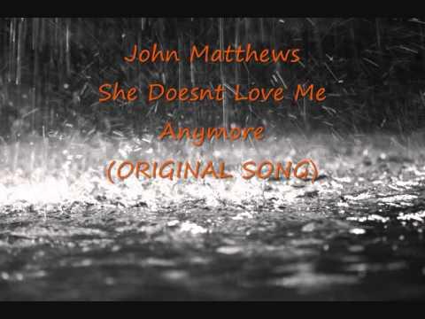 John Matthews - She Doesn't Love Me Anymore (ORIGINAL SONG)