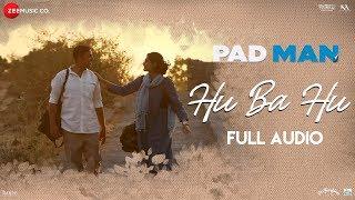 Hu Ba Hu - Full Audio | Padman | Akshay Kumar & Sonam Kapoor | Amit Trivedi | Kausar Munir