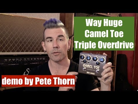 Way Huge CAMEL TOE Triple Overdrive, demo by Pete Thorn