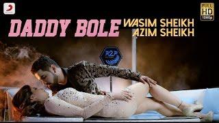 Wasim Sheikh - Daddy Bole  feat Azim Sheikh | Official Music Video 2016